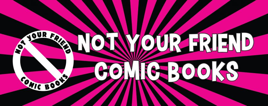 Not Your Friend Comics Banner